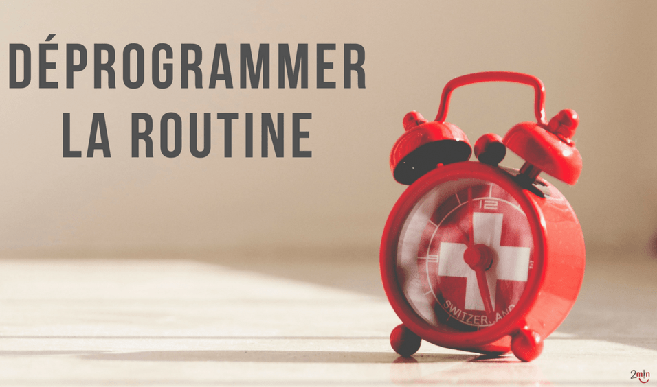 Déprogrammer sa routine
